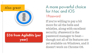"This image shows the logo for 1Password, which is a password manager made by AgileBits, and costs $36 per year. The text in the image states,""A more powerful choice for Mac and iOS. If you're willing to pay a bit more for all the bells and whistles, along with excellent security, 1Password is the password manager to beat -- though not all of its features are yet available on Windows, and it doesn't work on Chrome OS."