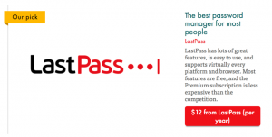 "This image shows the Last Pass logo. The text in the image states,"" The best password manager for most people. LastPass has lots of great features, is easy to use, and supports virtually every platform and browser. Most features are free, and the Premium subscription is less expensive than the competition. $12 per year."""